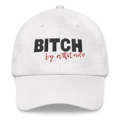 Bitch by attitude Embroidered Cap